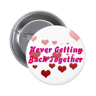 Never Getting Back Together Pinback Button