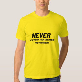 Never give away your username and password t-shirt