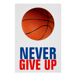 Never Give Up Basketball Inspirational Poster