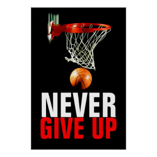 Never Give Up Basketball Motivational Poster