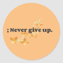 ; Never Give Up Classic Round Sticker