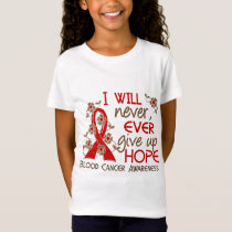 Never Give Up Hope 4 Blood Cancer T-Shirt