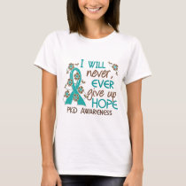 Never Give Up Hope 4 PKD T-Shirt