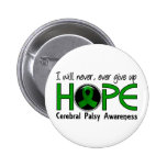 Never Give Up Hope 5 Cerebral Palsy Pinback Button