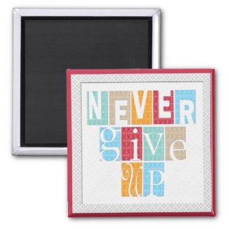 Never Give Up - Inspirational Magnet magnet