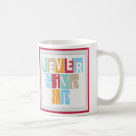 Never Give Up:Inspirational Quote Classic White Coffee Mug