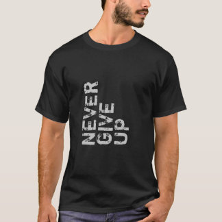 Never Give Up Inspirational Shirt