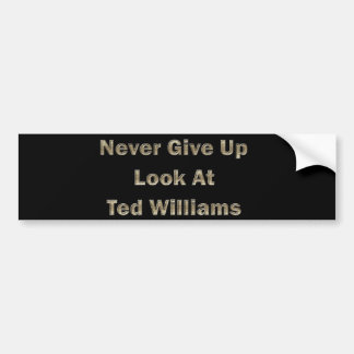 Never Give Up Look At Ted Williams Bumper Sticker
