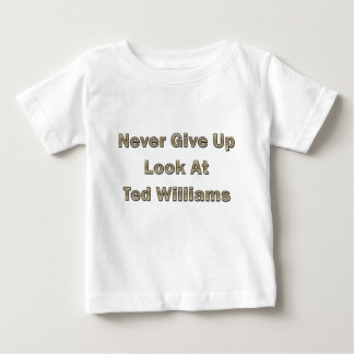 Never Give Up Look At Ted Williams Shirt