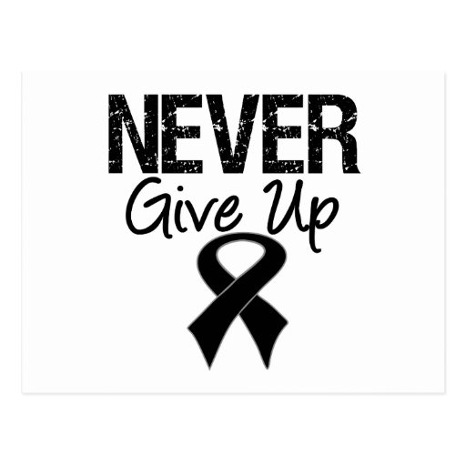 Never Give Up (Melanoma) Post Cards
