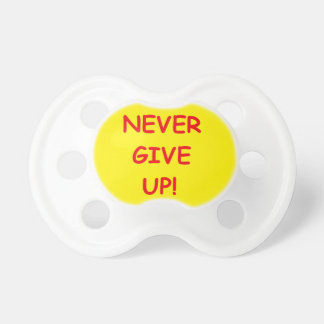 NEVER GIVE UP MOTIVATIONAL COMMENTS ADVICE BooginHead PACIFIER