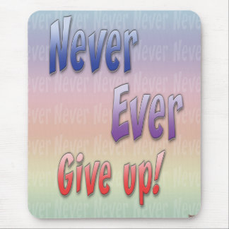 Never Give Up Mouse Pad