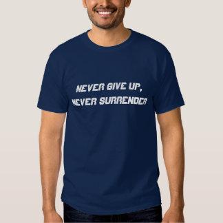 Never give up, never surrender t shirt