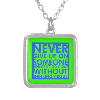 NEVER GIVE UP ON SOMEONE YOU CANT GO A DAY WITHOUT CUSTOM NECKLACE