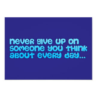 NEVER GIVE UP ON SOMEONE YOU THINK ABOUT EVERY DAY CARD
