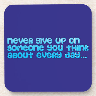 NEVER GIVE UP ON SOMEONE YOU THINK ABOUT EVERY DAY COASTER