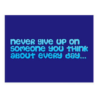 NEVER GIVE UP ON SOMEONE YOU THINK ABOUT EVERY DAY POSTCARD