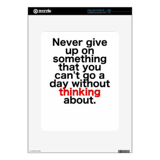 Never give up on something that you can't go a day decal for the iPad