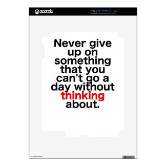 Never give up on something that you can't go a day decals for iPad 2