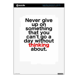 Never give up on something that you can't go a day iPad 3 decals