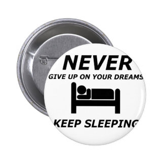 NEVER GIVE UP ON YOUR DREAMS KEEP SLEEPING PINBACK BUTTON