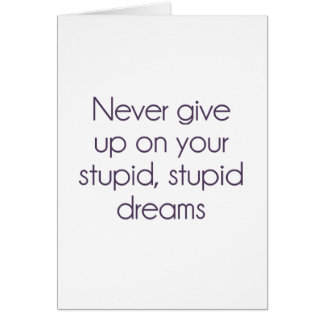 Never Give Up On Your Stupid Dreams Card