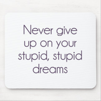 Never Give Up On Your Stupid Dreams Mouse Pad