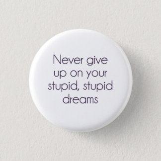 Never Give Up On Your Stupid Dreams Pinback Button