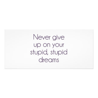 Never Give Up On Your Stupid Dreams Custom Rack Cards