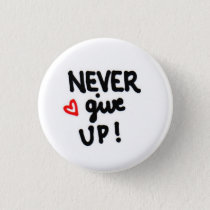 NEVER give up! Pinback Button