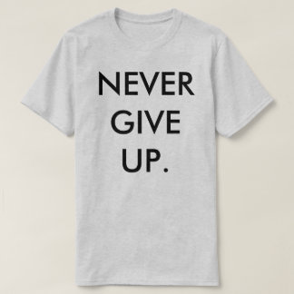 NEVER GIVE UP TEE REMERA