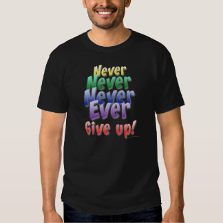 Never Give Up Tee Shirt