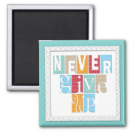 Never Give Up - Three Word Quote Magnet