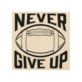 Never Give Up Varsity Style Football Design Wood Wall Art