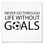 Never Go Through Life Without Goals Photo Print