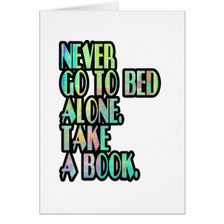 NEVER GO TO BED ALONE CARD