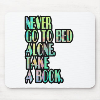 NEVER GO TO BED ALONE MOUSE PAD