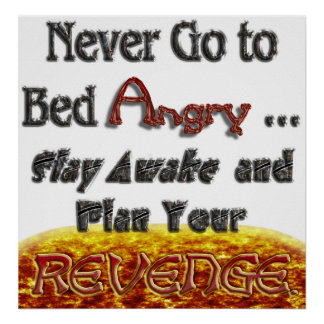Never Go to Bed Angry Plan Revenge v1 Posters