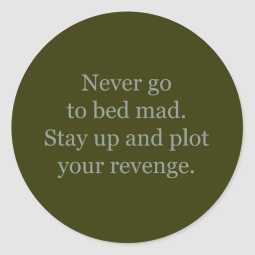 Never Go to Bed Mad Classic Round Sticker