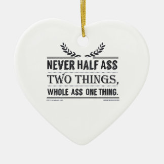 Never Half-Ass Two Things, Whole-Ass One Thing Ceramic Ornament