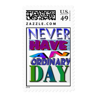 Never have an ordinary day stamp