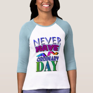 never have an ordinary day Untitled T-Shirt
