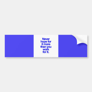 NEVER HOPE FOR IT MORE THAN YOU WORK FOR IT MOTIVA BUMPER STICKER