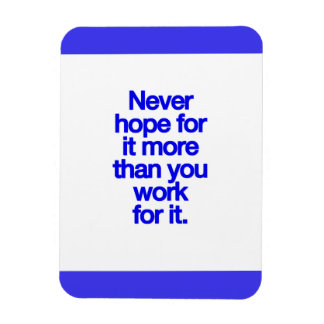NEVER HOPE FOR IT MORE THAN YOU WORK FOR IT MOTIVA MAGNET