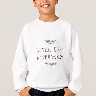 Never Hurry Never Worry Sweatshirt