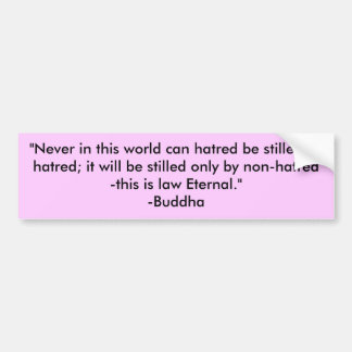 """""""Never in this world can hatred be stilled by h... Car Bumper Sticker"""