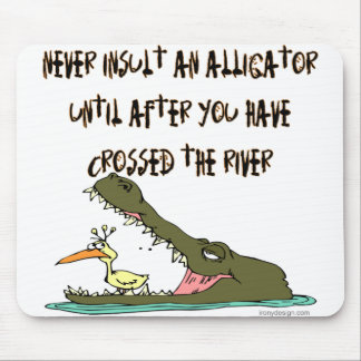 Never Insult an Alligator Humor Mouse Pad