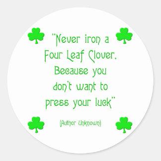 Never iron a four-leaf clover.... classic round sticker