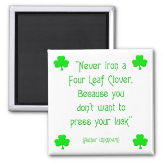 Never iron a four-leaf clover.... magnet