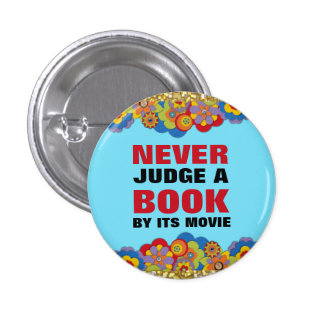Never Judge a Book By Its Movie for Book Lovers Pinback Button